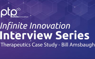 PTP Infinite Innovation Interview Series – Therapeutics Case Study with Bill Amsbaugh