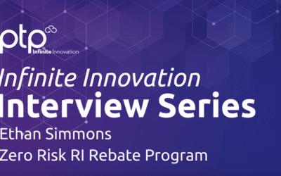 Infinite Innovation Interview Series – PTP's Zero Risk RI Rebate Program with Ethan Simmons