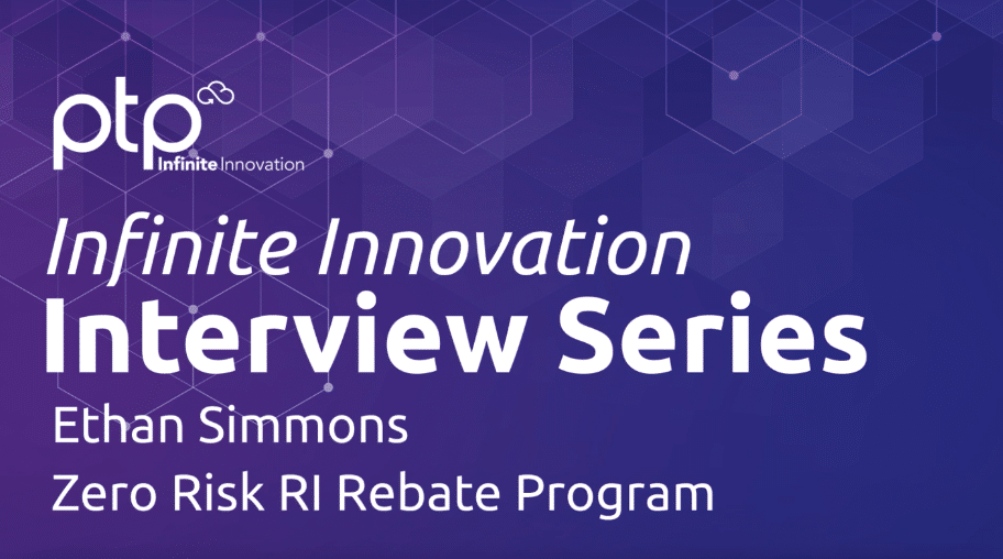 Infinite Innovation Interview Series – PTP's Zero Risk RI Rebate Program with Ethan Simmons
